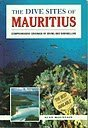 The Dive Sites of Mauritius: Comprehensive Coverage of Diving and Snorkelling Sites (Dive Sites of the World)