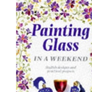 Painting on Glass in a Weekend (Crafts in a Weekend)