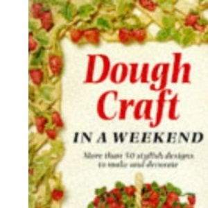 Dough Craft in a Weekend (Crafts in a Weekend)
