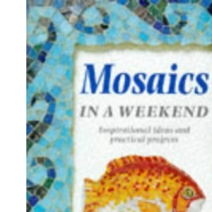 Mosaics in a Weekend (Crafts in a Weekend)