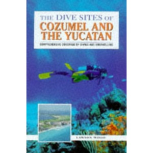 The Dive Sites of Cozumel and the Yucatan (Dive Sites of the World)