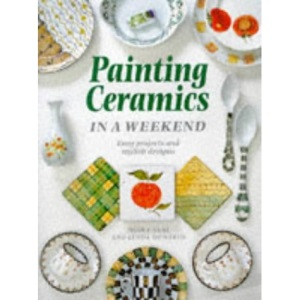 Painting Ceramics in a Weekend (Crafts in a Weekend)