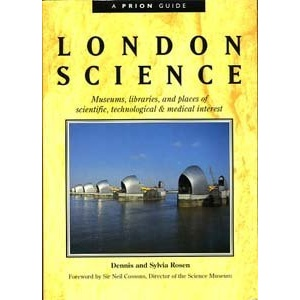 London Science: Museums, Libraries and Places of Scientific, Technological and Medical Interest (A Prion Guide)