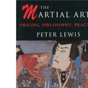 The Martial Arts: Origins, philosophy, practice.