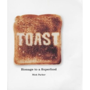 Toast: Homage to a Superfood