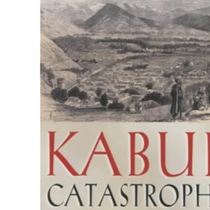 Kabul Catastrophe: The Invasion and Retreat 1839-1842 (Prion Lost Treasures)