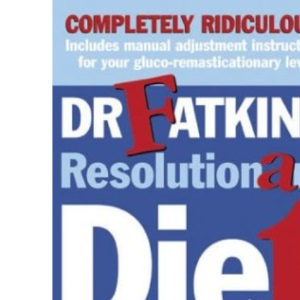 Fatkins Resolutionary Diet: How to Eat What You Want and Pretend to Lose Weight...