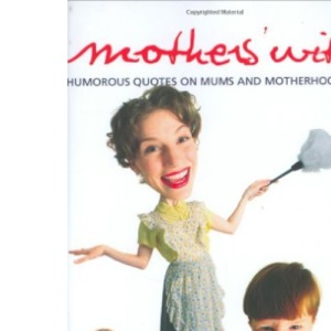 Mothers' Wit: Humorous Quotes on Mums and Motherhood