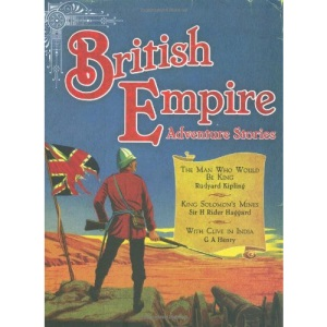 British Empire Adventure Stories: Three Stirring Tales of Heroism from the Age of Empire