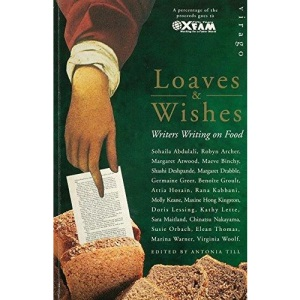 Loaves And Wishes: Writers Writing on Food