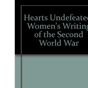 Hearts Undefeated: Women's Writing of the Second World War
