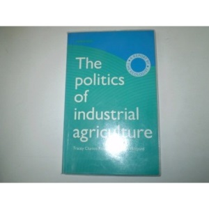 The Politics of Industrial Agriculture: A Report by the Ecologist