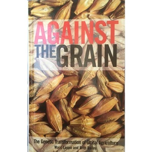 Against The Grain - The Genetic Transformation of Global Agriculture