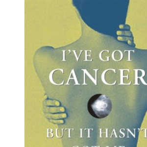 I've Got Cancer, But it Hasn't Got Me: Rising to the Challenge of Breast Cancer