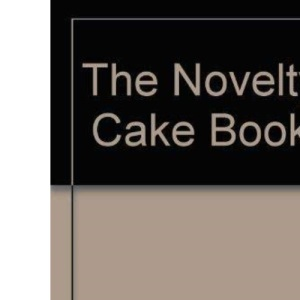 The Novelty Cake Book: A New Approach to Creating Spectacular Cakes