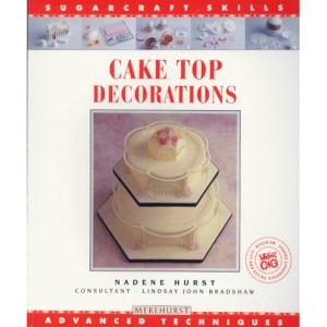 Cake Top Decorations (Sugarcraft Skills: Advanced Techniques)