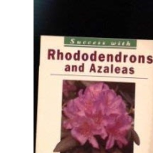 Rhododendrons and Azaleas (Success with)