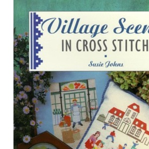Village Scenes in Cross Stitch (Cross Stitch Collection)