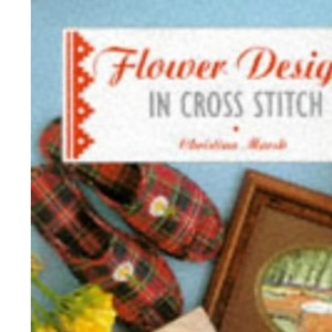 Flower Designs in Cross Stitch (The Cross Stitch Collection)