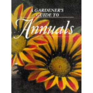 A Gardener's guide to annuals