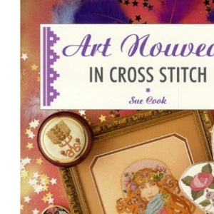 Art Nouveau in Cross Stitch (The Cross Stitch Collection)