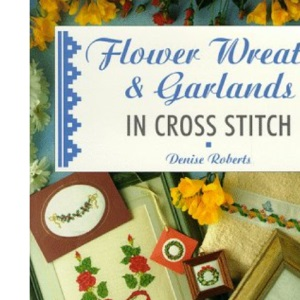Flower Wreaths and Garlands in Cross Stitch (The Cross Stitch Collection)