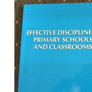 Effective Discipline in Primary Schools and Classrooms (New Studies in Education)