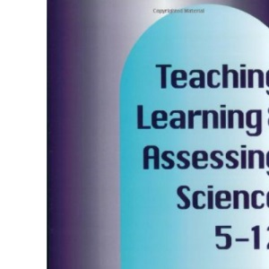 Teaching, Learning & Assessing Science 5-12