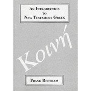 An Introduction to New Testament Greek: A Quick Course in the Reading of Koine Greek (Greek Language)