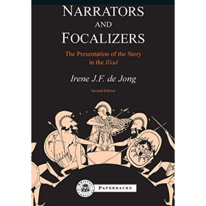 Narrators and Focalizers: The Presentation of the Story in the Iliad (BCP Paperback): The Presentation of the Story in the Iliad