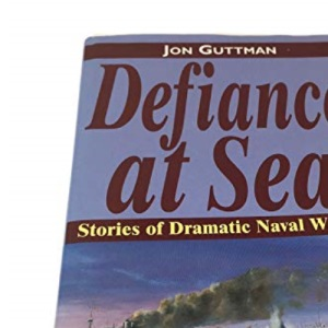 Defiance at Sea: Stories of Dramatic Naval Warfare