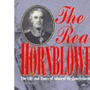 Real Hornblower: Life of Admiral Sir James Gordon, GCB
