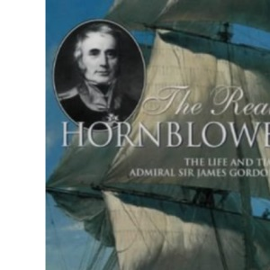 The Real Hornblower: Life of Admiral Sir James Gordon, GCB