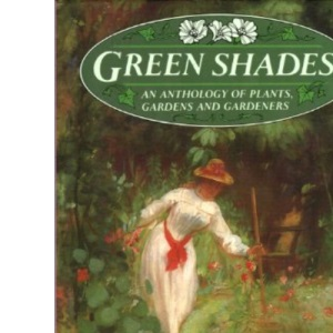 Green Shades: Anthology of Plants, Gardens and Gardeners