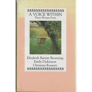 The Voice within: Three Women Poets - Elizabeth Barrett Browning, Emily Dickinson, Christina Rossetti (Illustrated Poets)
