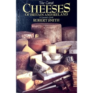 The Great Cheeses of Britain and Ireland: A Gourmet's Guide