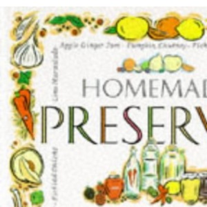 Homemade Preserves: Traditional and Modern Recipes