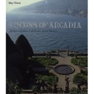 Visions of Arcadia: European Gardens from Renaissance to Rococo