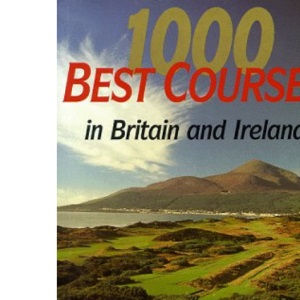 1000 Best Golf Courses of Britain and Ireland (Golf Worlds)