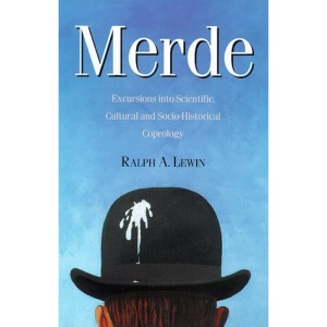 Merde: Excursions into Scientific, Cultural and Socio-historical Coprology