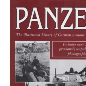Panzer: The Illustrated History of Germany's Armoured Forces in World War II