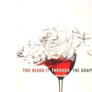 You Heard it Through the Grapevine: Shattering the Myths About the Wine Business