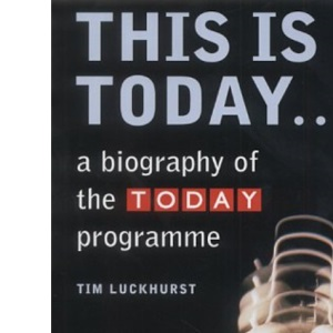 This is Today...: A Biography of the Today Programme