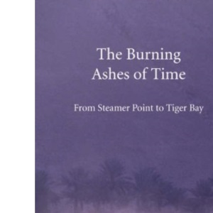 The Burning Ashes of Time: From Steamer Point to Tiger Bay on the Trail of the Seafaring Arabs