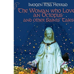 The Woman Who Loved an Octopus: and Other Saints' Tales