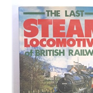 Last Steam Locomotives of British Railways