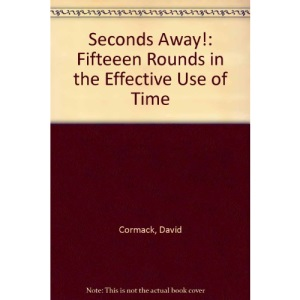 Seconds Away!: Fifteeen Rounds in the Effective Use of Time
