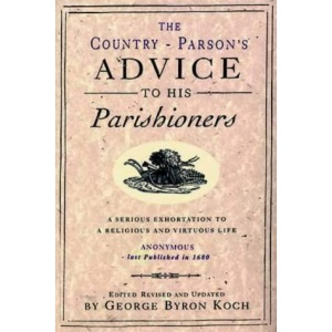 The Country Parson's Advice to His Parishioners: A Serious Exhortation to a Religious and Virtuous Life