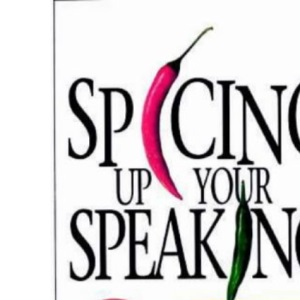 Spicing Up Your Speaking: 247 Great Ways to Liven Up Your Talks