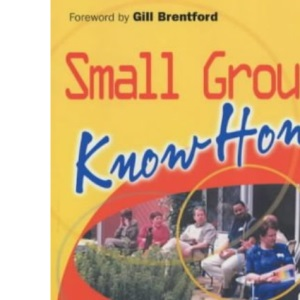 Small Group Know How: Practical Tools for Home and Cell Groups